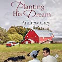 Planting His Dream Audiobook by Andrew Grey Narrated by Derrick McClain