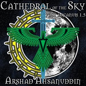 Cathedral of the Sky: Pact Arcanum, Book 1.5 | [Arshad Ahsanuddin]