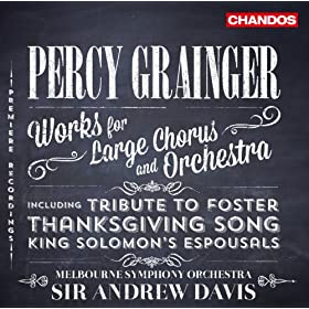 Grainger: Works for Large Chorus and Orchestra