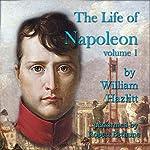 The Life of Napoleon: Volume 1   William Hazlitt