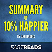Summary of 10% Happier by Dan Harris Audiobook by  FastReads Narrated by Anthony Pica