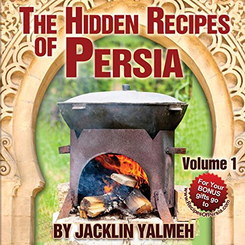 The Hidden Recipes of Persia (Eat Healthy Cookbook Book 1) by Jacklin Yalmeh