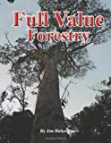 Full Value Forestry: Promoting the use of locally grown and manufactured wood products