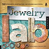 Jewelry Lab: 52 Experiments, Investigations, and Explorations in Metal (Lab Series)