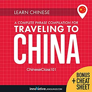 Learn Chinese: A Complete Phrase Compilation for Traveling to China Rede von  Innovative Language Learning LLC Gesprochen von:  ChineseClass101.com