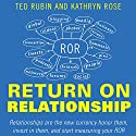 Return on Relationship: Relationships Are the New Currency: Honor Them, Invest in Them, and Start Measuring Your ROR (       UNABRIDGED) by Kathryn Rose, Ted Rubin Narrated by Ben Lichtenwalner