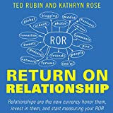 img - for Return on Relationship: Relationships Are the New Currency: Honor Them, Invest in Them, and Start Measuring Your ROR book / textbook / text book