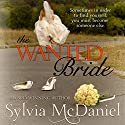 The Wanted Bride Audiobook by Sylvia McDaniel Narrated by Lia Frederick