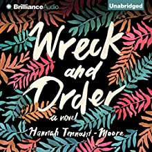 Wreck and Order: A Novel Audiobook by Hannah Tennant-Moore Narrated by Nicol Zanzarella