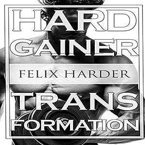 Bodybuilding: The Hardgainer Transformation: Step by Step Program on Training, Cardio and Nutrition - Bodybuilding Series, Volume 7 Hörbuch von Felix Harder Gesprochen von: Stephen Reichert