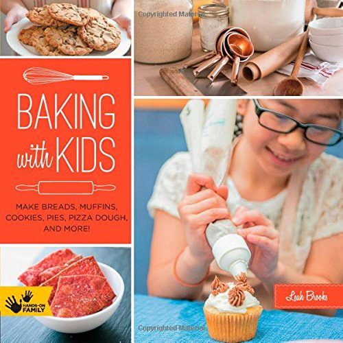 Baking with Kids: Make Breads, Muffins, Cookies, Pies, Pizza Dough, and More! (Hands-On Family) by Leah Brooks