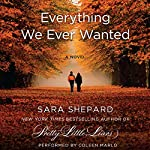 Everything We Ever Wanted: A Novel | Sara Shepard