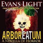 ArborEATum: A Novella of Horror | Evans Light