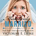 Mistakenly Married Audiobook by Victorine E. Lieske Narrated by Sarah May Scotti