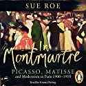 In Montmartre: Picasso, Matisse and Modernism in Paris, 1900-1910 Hörbuch von Sue Roe Gesprochen von: Emma Bering