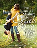 From Mom's Failure to God's Grace: Stories of Raising Boys from the M.O.B. Society Writers
