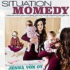 Situation Momedy: A First-Time Mom's Guide to Laughing Your Way Through Pregnancy & Year One Hörbuch von Jenna Von Oy Gesprochen von: Jenna Von Oy