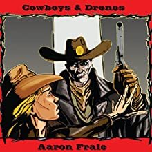 Cowboys and Drones (       UNABRIDGED) by Aaron Frale Narrated by Richard Coombs