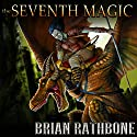 The Seventh Magic: The Artifacts of Power Trilogy, Book 3 Audiobook by Brian Rathbone Narrated by Chris Snelgrove