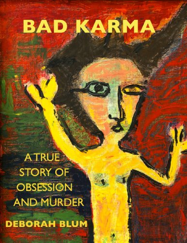 Huge Sale For a Limited Time – Deborah Beatriz Blum's BAD KARMA: A True Story of Obsession and Murder is Now Just 99 Cents (Regularly $7.99) – Don't Miss This Great Price