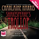 Shakespeare's Trollop (       UNABRIDGED) by Charlaine Harris Narrated by Julia Gibson