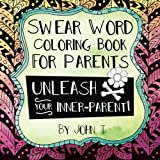 Swear Word Coloring Book for Parents: Unleash your inner-parent!: Relax, color, and let your inner-parent out with this stress relieving adult coloring book.