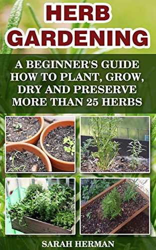 Herb gardening a beginner 39 s guide how to plant grow dry for Indoor gardening for dummies