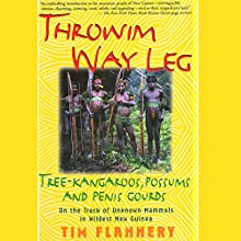 Throwim Way Leg: Tree-Kangaroos, Possums, and Penis Gourds: On the Track of Unknown Mammals in Wildest New Guinea (       UNABRIDGED) by Tim Flannery Narrated by Paul Hodgson