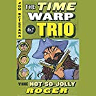 Not So Jolly Roger: Time Warp Trio, Book 2 Audiobook by Jon Scieszka Narrated by Bryan Kennedy