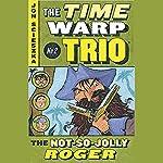 Not So Jolly Roger: Time Warp Trio, Book 2 | Jon Scieszka