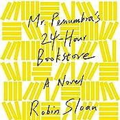 Mr. Penumbra's 24-Hour Bookstore: A Novel | [Robin Sloan]