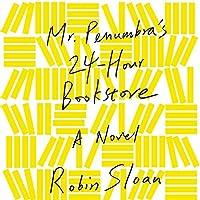 Mr. Penumbra's 24-Hour Bookstore: A Novel Hörbuch von Robin Sloan Gesprochen von: Ari Fliakos