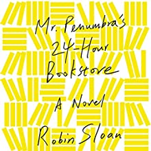 Mr. Penumbra's 24-Hour Bookstore: A Novel Audiobook by Robin Sloan Narrated by Ari Fliakos