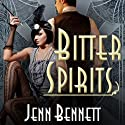 Bitter Spirits: Roaring Twenties, Book 1 (       UNABRIDGED) by Jenn Bennett Narrated by Amy Landon