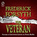 The Veteran (       UNABRIDGED) by Frederick Forsyth Narrated by Bruce Boxleitner, Patrick Macnee