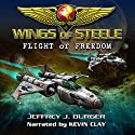 Wings of Steele: Flight of Freedom, Book 2 Audiobook by Jeffrey Burger Narrated by Kevin Clay