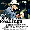 The Kitchen Readings: Untold Stories of Hunter S. Thompson Hörbuch von Michael Cleverly, Bob Braudis Gesprochen von: Eric Tollefson