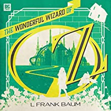The Wonderful Wizard of Oz Performance Auteur(s) : L Frank Baum, Marc Platt Narrateur(s) : Ally Doman, Dan Bottomley, Daniel Brocklebank, Alex Jordan, Stuart Milligan, Rachel Atkins, Jacqueline King
