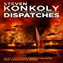 Dispatches: The Perseid Collapse Post Apocalyptic Series, Book 4 Audiobook by Steven Konkoly Narrated by John David Farrell