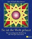 So ist die Welt gebaut:Die kosmologische Bedeutung der Heiligen Geometrie