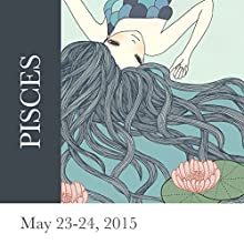 Pisces: May 23-24, 2015  by Tali Edut, Ophira Edut Narrated by Lesa Wilson
