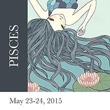 Pisces: May 23-24, 2015  by Tali Edut, Ophira Edut Narrated by Lesa Wilson