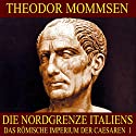 Die Nordgrenze Italiens (Das Römische Imperium der Caesaren 1) Hörbuch von Theodor Mommsen Gesprochen von: Karlheinz Gabor