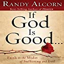 If God Is Good: Faith in the Midst of Suffering and Evil (       UNABRIDGED) by Randy Alcorn Narrated by Will Matthews
