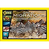 Great Migrations: Whales, Wildebeests, Butterflies, Elephants, and Other Amazing Animals on the Move (National Geographic Kids)