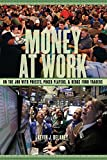 img - for Money at Work: On the Job with Priests, Poker Players and Hedge Fund Traders Hardcover July 16, 2012 book / textbook / text book