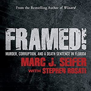 Framed!: Murder, Corruption, and a Death Sentence in Florida | [Marc J. Seifer, Stephen Rosati]