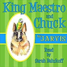 King Maestro and Chuck Audiobook by  Jarvis Narrated by Sarah Balukoff