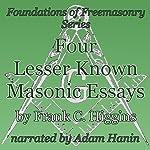 Four Lesser-Known Masonic Essays: Foundations of Freemasonry Series | Frank C. Higgins