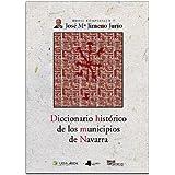 Obras Completas de José María Jimeno Jurío: Diccionario histórico de los municipios de Navarra: 17 (Obras Completas...